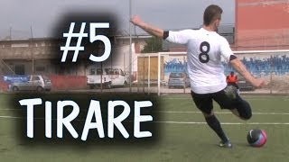 CALCIO - COME TIRARE IN PORTA - FONDAMENTALE #5