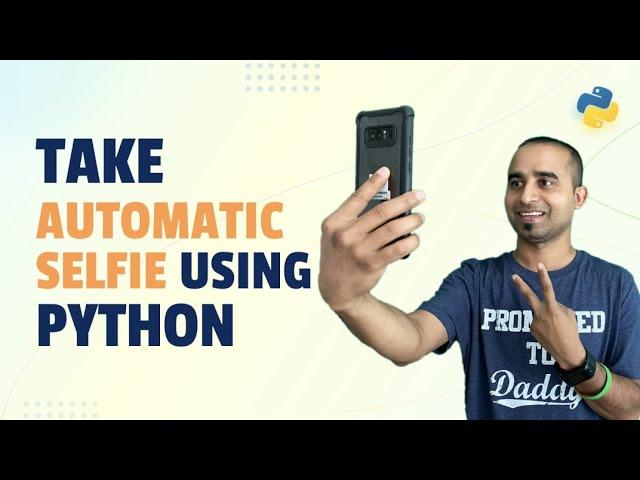 Take Automatic Selfie Using Python || Become a Selfie Start Using Python || Python Project
