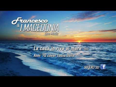 I MACEDONIA ''La casa in riva al mare'' musica anni '70 cover Lucio Dalla 2015