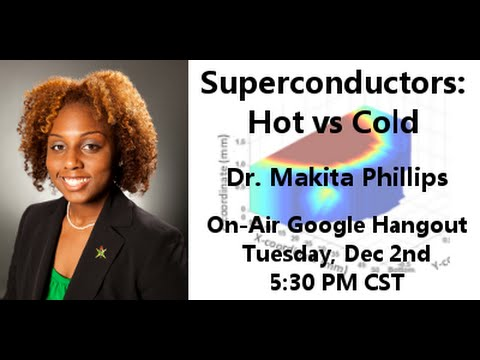 Superconductors: Hot vs. Cold by Dr. Makita Phillips