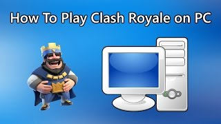 HOW TO INSTALL AND PLAY CLASH ROYALE ON PC 2017!!