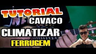 TUTORIAL CAVACO - CLIMATIZAR - FERRUGEM
