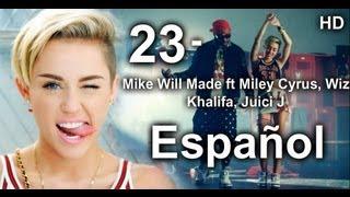 23 - Mike Will ft Miley Cyrus, Wiz, Juici J  (Traducida al español HD) mas el video original