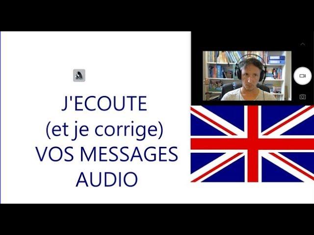 J'ECOUTE (et je corrige)  vos messages audio!