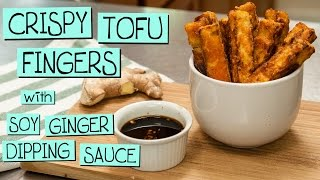 Crispy Tofu Fingers with Soy Ginger Dipping Sauce