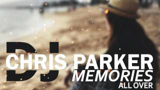 DJ Chris Parker Memories All Over Lyrics