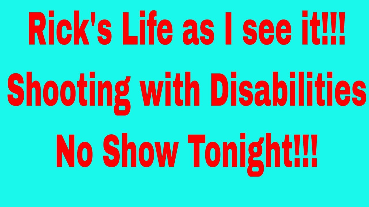 Rick's Life as I see it!!! Shooting with Disabilities