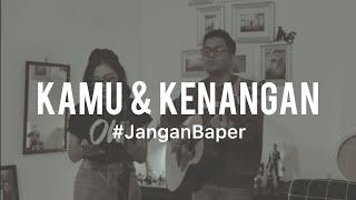 Download Mp3 #janganbaper Maudy Ayunda - Kamu Dan Kenangan  Cover