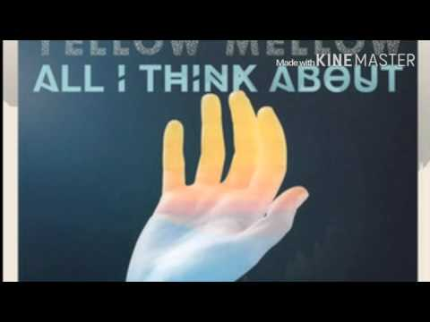 All I Think About - YellowMellow (Original Audio)