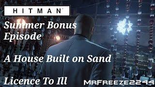 HITMAN - Licence To Ill - A House Built on Sand - Summer Bonus Episode