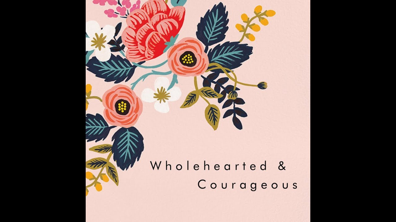 Wholehearted & Courageous