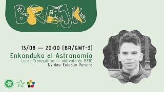 1-a BREJK   Enkonduko al Astronomio – Lucas Tranquilino