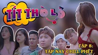 Tít Thò Lò 8 TẬP NÀY CHILL PHẾT | Minh Tít - Phong Bồ Nông - Giang Ku Tí - Phương Moon - Đạt Phít