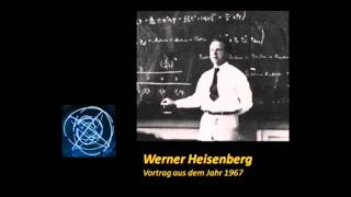 Werner Heisenberg - Physik & Philosophie (Originalaufnahme)