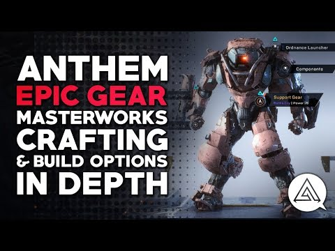 ANTHEM | Epic Gear, Masterworks, Crafting & Build Options in Depth