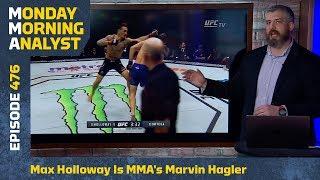 Max Holloway Is MMA's Marvin Hagler | Monday Morning Analyst #476