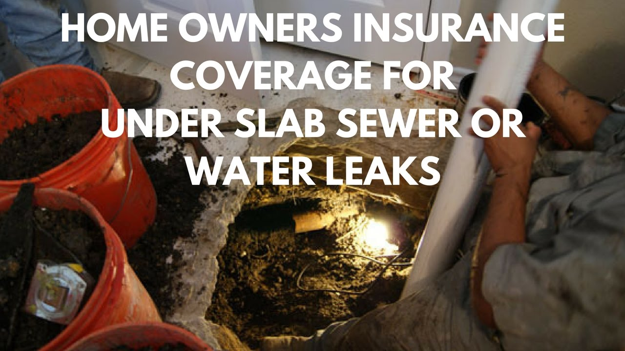 Home Owners Insurance Coverage for Under Slab Sewer or Water Leaks