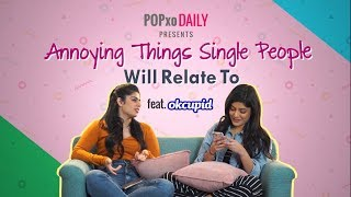 Annoying Things Single People Will Relate To - POPxo Daily