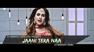 Jaani Tera Naa (Remix) | Sunanda Sharma | DJ Himanshu Remix