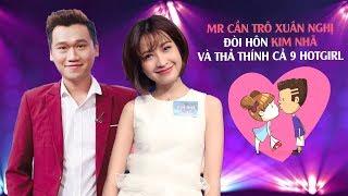 Mr Cần Trô Xuân Nghị đòi hôn Kim Nhã và thả thính cả 9 hotgirl 😘