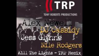 Alex Newell & DJ Cassidy ft. Jess Glynne & Nile Rodges - Kill The Lights TRP House Remix