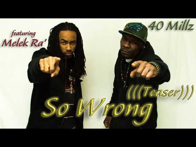 So Wrong - 40 Millz ft. Melek Ra' (((Teaser)))