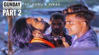 Gunday Part 2. love story.S Guru.Vikas New video 2018