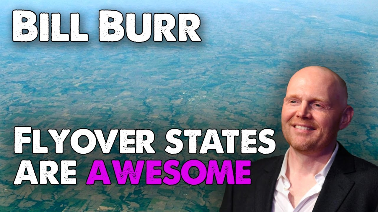 Bill Burr - Flyover States are awesome | Monday Morning ...