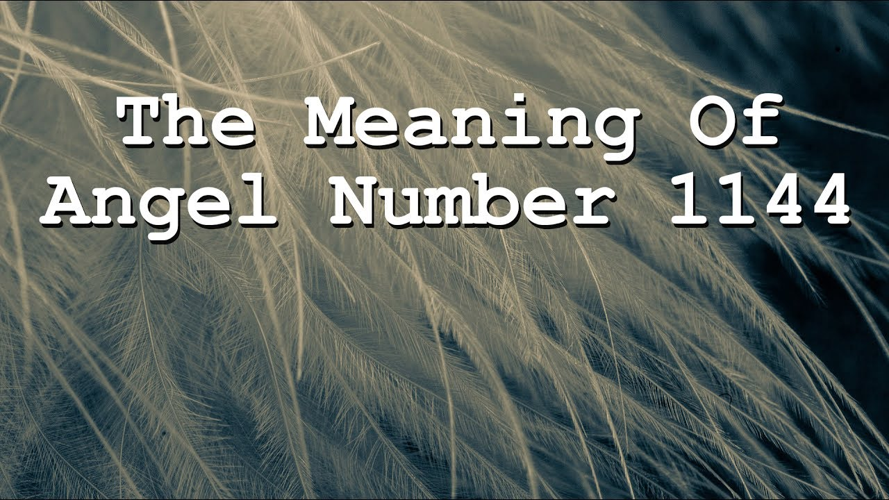 The Spiritual Meaning Of Angel Number 1144