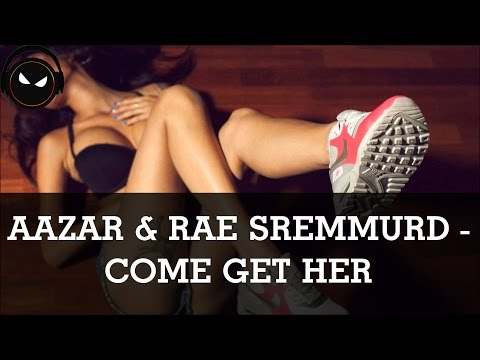 Aazar & Rae Sremmurd - Come Get Her [HD - 320kbps]