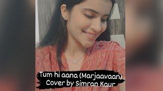 Tum hi aana(Marjaavaan)Cover By Simran Kaur Jubin Nautiyal,Payal D,Kunaal V, Riteish D,Sidharth,Tara