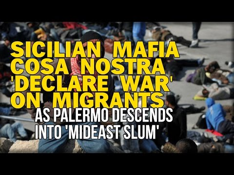 SICILIAN MAFIA COSA NOSTRA 'DECLARE WAR' ON MIGRANTS AS PALERMO DESCENDS INTO 'MIDEAST SLUM'