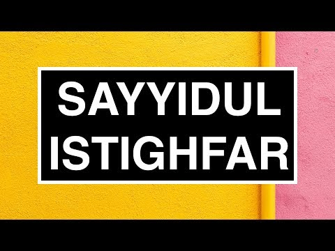 Sayyidul Istighfar: Bacaan Dzikir Istighfar Terbaik (HURUF LATIN RUMI)