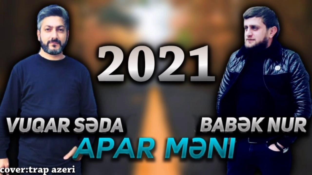 Babek Nur & Vuqar Seda-Apar Meni.2021