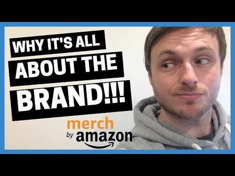 MERCH BY AMAZON: Why Its ALL about the BRAND!!!