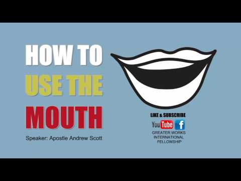 Apostle Andrew Scott - How To Use The Mouth