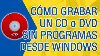 Como Grabar un CD Sin Programas | Windows 7/8/10
