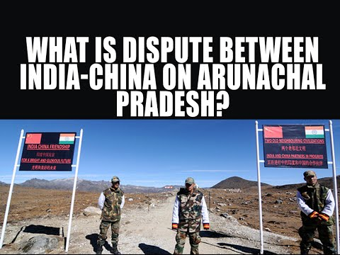 What is the Dispute Between India-China on Arunachal Pradesh?