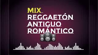 Mix Reggaetón Antiguo Romántico