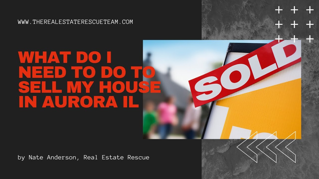 What Do I Need To Do To Sell My House In Aurora IL