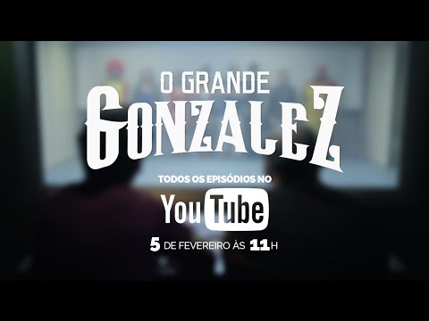 O GRANDE GONZALEZ NO YOUTUBE