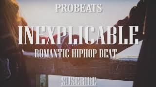 "BASE DE RAP 2019 ""INEXPLICABLE"" PISTA DE RAP ROMÁNTICO - INSPIRING HIP HOP BEAT (Prod.ProBeats)"