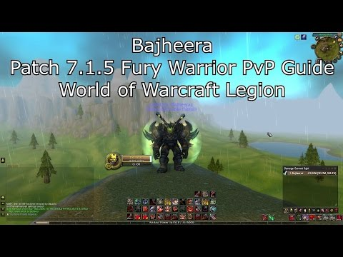 Bajheera - 7.1.5 Fury Warrior PvP Guide - World of Warcraft Legion