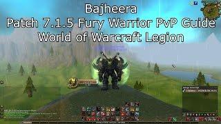 Bajheera - 7.1.5 Fury Warrior PvP Guide - World of Warcraft Legion