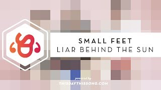 Small Feet - Liar Behind the Sun
