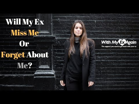 will time make my ex miss me or forget about me?