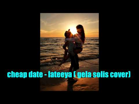 cheap date - lateeya (gela solis cover)