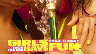Tyga - Girls Have Fun ft Rich The Kid, G-Eazy