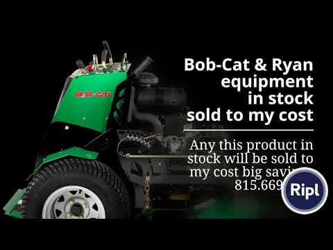 Bob-Cat & Ryan equipment in stock sold to my cost