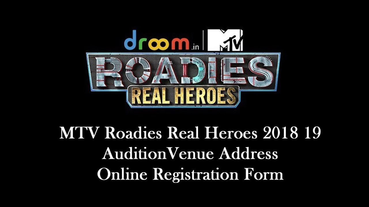 MTV Roadies Real Heroes 2018 19 Audition Venue Address and Online  Registration Form
